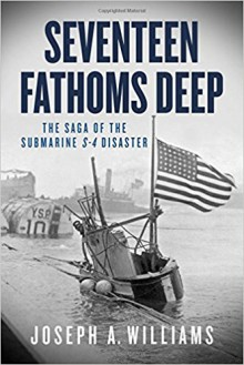 Seventeen Fathoms Deep: The Saga of the Submarine S-4 Disaster - Joseph A. Williams