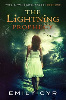 The Lightning Prophecy (The Lightning Witch Trilogy Book 1) - Emily Cyr