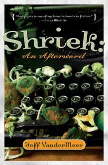 Shriek: An Afterword - Jeff VanderMeer