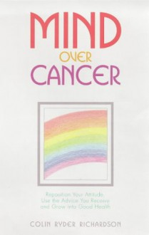 Mind Over Cancer - Colin Ryder Richardson