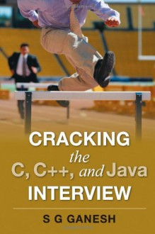 Cracking The C, C++, And Java Interview - S.G. Ganesh