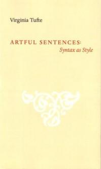 Artful Sentences: Syntax as Style - Virginia Tufte