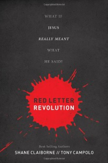 Red Letter Revolution: What If Jesus Really Meant What He Said? - Shane Claiborne, Tony Campolo