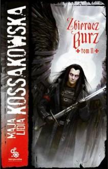 Zbieracz Burz, t. 2 - Maja Lidia Kossakowska