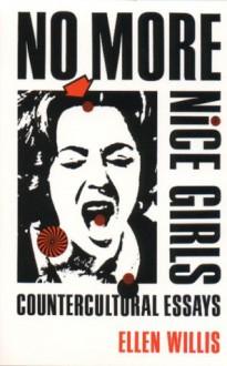 No More Nice Girls: Countercultural Essays - Ellen Willis