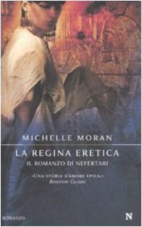 La regina eretica. Il romanzo di Nefertari - Michelle Moran