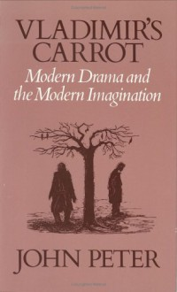 Vladimir's Carrot: Modern Drama and the Modern Imagination - John Desmond Peter