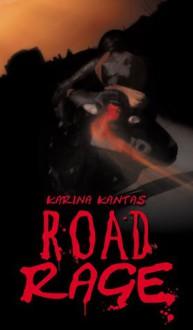 Road Rage . - Karina Kantas