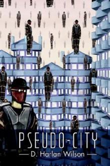 Pseudo-City - D. Harlan Wilson