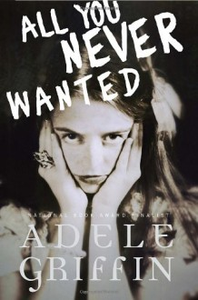 All You Never Wanted - Adele Griffin