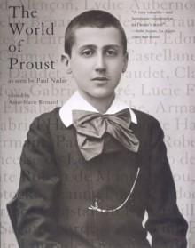 The World of Proust: As Seen by Paul Nadar - Anne-Marie Bernard, Paul Nadar, Susan Wise, Pierre-Jean Rémy