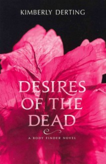 Desires of the Dead: A Body Finder Novel - Kimberly Derting