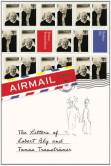Airmail: The Letters of Robert Bly and Tomas Tranströmer - Robert Bly, Tomas Tranströmer