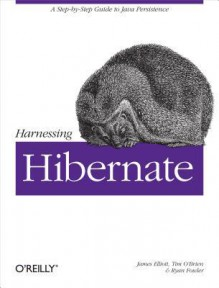 Harnessing Hibernate - James Elliott, Ryan Fowler