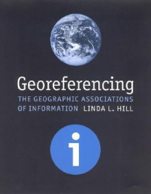 Georeferencing: The Geographic Associations of Information - Linda L. Hill