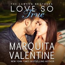 Love So True: The Lawson Brothers Book 2 - Marquita Valentine,Marquita Valentine,Piper Goodeve