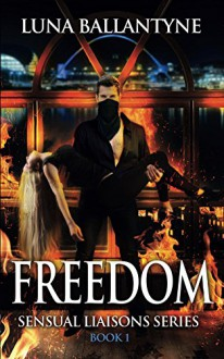 Freedom (The Sensual Liaisons Series Book 1) - Luna Ballantyne