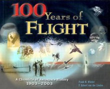 100 Years of Flight: A Chronicle of Aerospace History, 1903-2003 - Frank H. Winter, F. Robert Van Der Linden