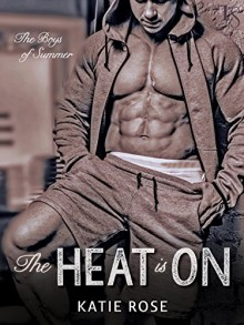 The Heat Is On (Bad Boys of Baseball) - Katie Rose