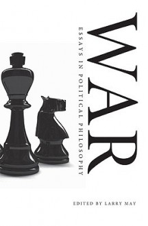 War: Essays in Political Philosophy - Larry May