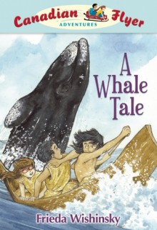 A Whale Tale (Canadian Flyer Adventures) - Frieda Wishinsky, Dean Griffiths