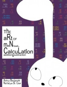 The Art of Mental Calculation: Addition & Subtraction - Arthur Benjamin, Natalya St. Clair