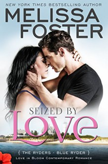Seized by Love (Love in Bloom: The Ryders, Book 1): Blue Ryder - Melissa Foster