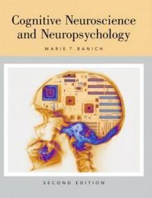 Cognitive Neuroscience and Neuropsychology - Marie T. Banich