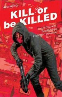 Kill or Be Killed, Vol. 2 - Elizabeth Breitweiser,Ed Brubaker,Sean Phillips
