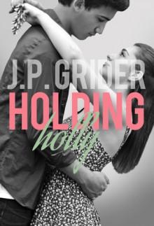 Holding Holly (Hunter Hill University #2) - J.P. Grider