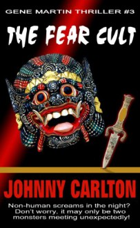 THE FEAR CULT (A Gene Martin Thriller Book 3) - Johnny Carlton
