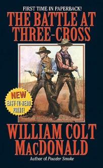 The Battle at Three-Cross - William Colt MacDonald
