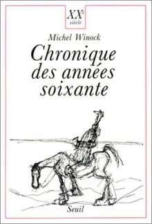 Chronique Des Années Soixante - Michel Winock