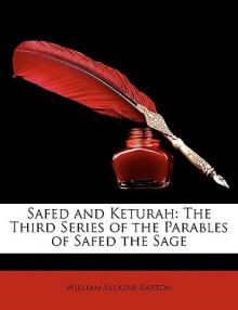 Safed and Keturah: The Third Series of the Parables of Safed the Sage - William Eleazar Barton