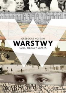 Warstwy, czyli obrazy miasta - Grzegorz Kosson