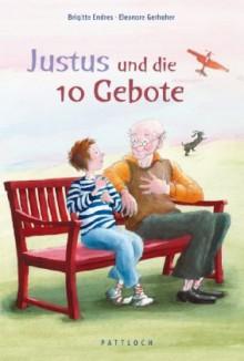 Justus und die 10 Gebote - Brigitte Endres,Eleonore Gerhaher