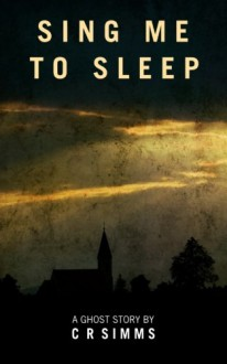 Sing Me To Sleep: A Ghost Story - Chris Simms