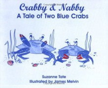 Crabby & Nabby: A Tale of Two Blue Crabs - Suzanne Tate, James Melvin