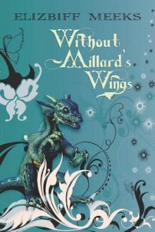 Without Millard's Wings - Elizbiff Meeks