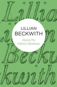 About My Father's Business - Lillian Beckwith