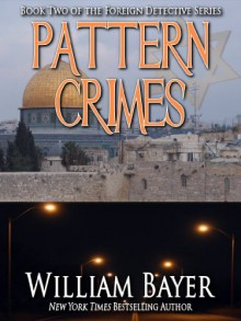 Pattern Crimes (Foreign Detective Series Book 1) - William Bayer