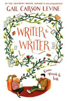 Writer to Writer: From Think to Ink - Gail Carson Levine