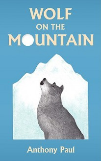 Wolf on the Mountain - Anthony Paul