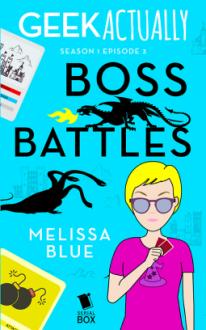 Geek Actually: Boss Battles (Season 1 Episode 3) - Rachel Stuhler,Melissa Blue,Cecilia Tan,Cathy Yardley