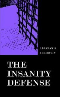 The Insanity Defense - Abraham S. Goldstein