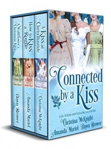 Connected By A Kiss: Regency Holiday Collection - Christina McKnight,Amanda Mariel,Dawn Brower