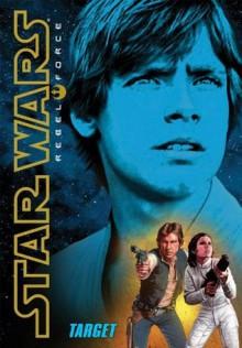 Star Wars®: Rebel Force #1: Target - Alex Wheeler