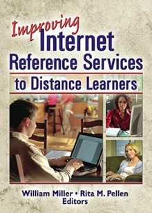Improving Internet Reference Services To Distance Learners (Monographic Separates Fro Internet Reference Services Quarterly) (Monographic Separates Fro Internet Reference Services Quarterly) - Rita M. Pellen, William Miller