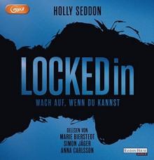Locked in - Wach auf, wenn du kannst - Holly Seddon, Marie Bierstedt, Anna Carlsson, Simon Jäger, Astrid Finke