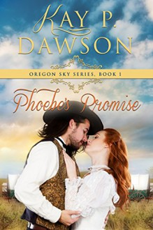 Phoebe's Promise (Oregon Sky Series Book 1) - Kay P. Dawson